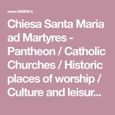 Chiesa Santa Maria ad Martyres - Pantheon / Catholic Churches / Historic places of worship / Culture and leisure - 060608.it