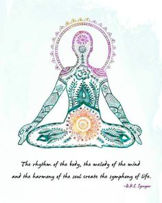The rythm of the body, the melody of the mind and the harmony of the soul create de symphony of Life - B.K.S. Iyengar