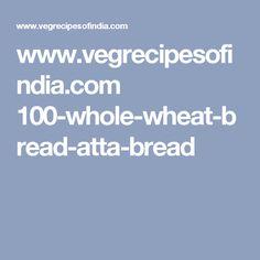www.vegrecipesofindia.com 100-whole-wheat-bread-atta-bread