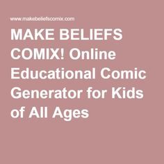 MAKE BELIEFS COMIX! Online Educational Comic Generator for Kids of All Ages