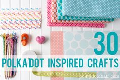 http://www.polkadotchair.com/2013/05/30-polka-dot-inspired-crafts.html/