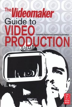 The Videomaker guide to video production / from the editors of Videomaker magazine ; introduction by Matt York, publisher-editor ; preface by John Burkhart, editor in chief