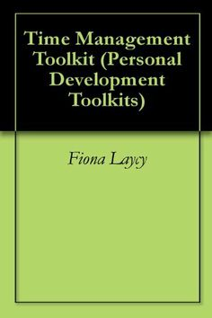 Time Management Toolkit (Personal Development Toolkits) by Fiona Laycy. $7.24. 32 pages