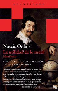 Ordine, Nuccio.  La Utilidad de lo inútil : manifiesto. Barcelona : Acantilado : Quaderns Crema, 2014