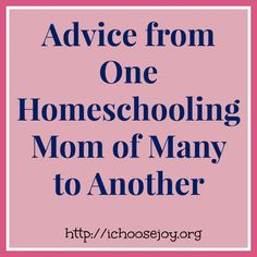 Advice from One #Homeschooling Mom of Many to Another from ichoosejoy.org   #parenting #homemaking
