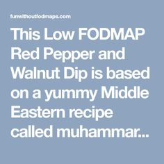 This Low FODMAP Red Pepper and Walnut Dip is based on a yummy Middle Eastern recipe called muhammara. Serve it with your favorite low FODMAP veggies. Middle Eastern Recipes, Low Fodmap, Fresh Lemon Juice, In The Flesh, Red Peppers, A Food, Sauces, Food Processor Recipes