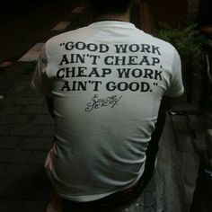 But good work is cheaper than having to do it over again.