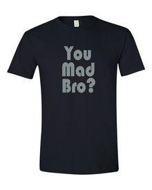 You Mad Bro Black Tshirt