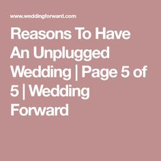 Reasons To Have An Unplugged Wedding | Page 5 of 5 | Wedding Forward