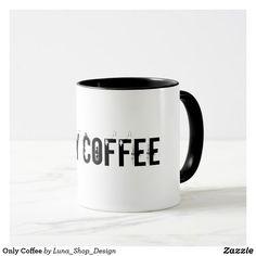 Only Coffee Mug
