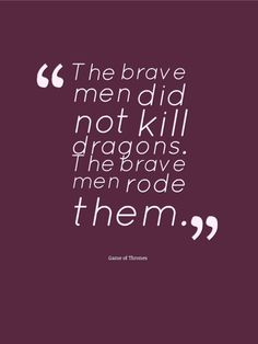 """""""The brave men did not kill dragons. The brave men rode them."""" #GameofThrones"""