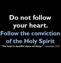 Yes! Our emotions lead us astray! Proverbs 3:5-6~Trust in the Lord with all your heart, and do not lean on your own understanding.  In all your ways acknowledge him, and he will make straight your paths.