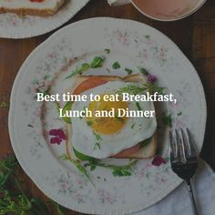 For a healthy life read this article to know the best timing to eat your breakfast, lunch and dinner.