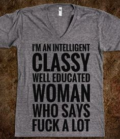 I'M AN INTELLIGENT, CLASSY, WELL EDUCATED WOMAN WHO SAYS FUCK A LOT. (V NECK) T-SHIRT (BLK 312131)