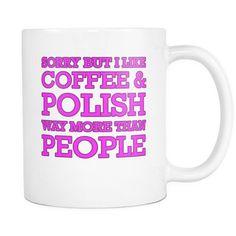 I Like Coffee & Polish... | Pretty Fierce White Coffee Mug
