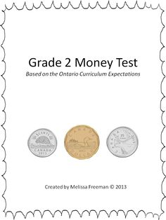 This 3 page Canadian money test for 2nd grade covers adding coins, making different money amounts, and making change. All questions deal with money amounts under $1.00 and align with the Ontario Curriculum Expectations. This makes a good assessment to use at the end of the unit.