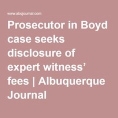 Prosecutor in Boyd case seeks disclosure of expert witness' fees | Albuquerque Journal
