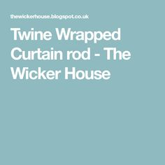Twine Wrapped Curtain rod - The Wicker House