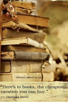 """Here's to books, the cheapest vacation you can buy.""- Charlaine Harris Check out WNBooks.com or WhatnotGems.Etsy.com"