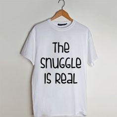 The Snuggle Is Real t shirt men and t shirt women by fashionveroshop