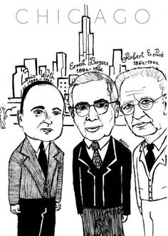 Louis Wirth (1857-1952), Ernest Burgess (1886-1966), Robert E. Park (1864-1944). All three men were considered urban sociologists and leading figures in the Chicago School of Sociology.