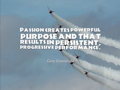 Passion creates powerful purpose and that results in persistent, progressive performance. www.garygreenfield.com