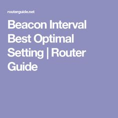 Beacon Interval  Best Optimal Setting | Router Guide