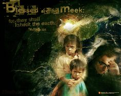 """""""Blessed are the meek, for they shall inherit the earth.""""  (Matthew 5:5 ESV)"""