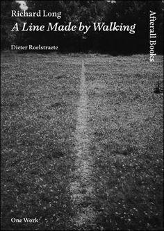 Richard Long: A Line Made by Walking Dieter Roelstraete Richard Long, Land Art, Yvonne Rainer, Robert Smithson, Conceptual Drawing, Photography Themes, Environmental Art, Day Book, Public Art