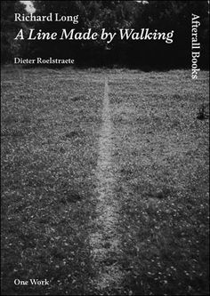 Richard Long: A Line Made by Walking By Dieter Roelstraete