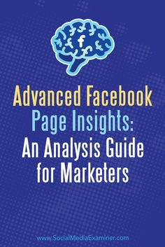 Advanced Facebook Page Insights: An Analysis Guide for Marketers by Jill Holtz on Social Media Examiner.