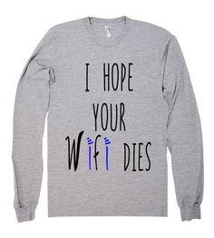 i hope your wifi dies shirt – Shirtoopia