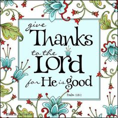 Give thanks, for God is good.