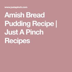 Amish Bread Pudding Recipe | Just A Pinch Recipes