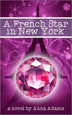 A French Star in New York (The French Girl Series Book 2), Anna Adams, Maya Rock - Amazon.com