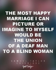 """Funny Quotes :    QUOTATION – Image :    Quotes Of the day  – Life Quote  """"The most happy marriage I can picture or imagine to myself would be the union of a deaf man to a blind woman."""" — Samuel Taylor Coleridge  Sharing is Caring  - #Funny https://quotestime.net/funny-quotes-the-most-happy-marriage-i-can-picture-or-imagine-to-myself-would-be-the-un/"""