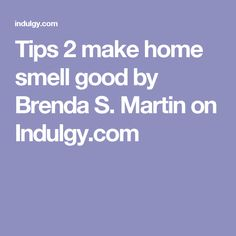 Tips 2 make home smell good by Brenda S. Martin on Indulgy.com