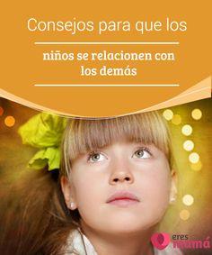 Consejos para que los #niños se relacionen con los demás Los niños deben #aprender a #relacionarse con los demás para poder tener buenas #interacciones y evitar peligros con personas desconocidas.