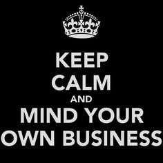 Mind Your Own Business… | Intimate Discussions