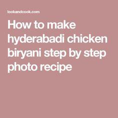 How to make hyderabadi chicken biryani step by step photo recipe