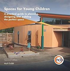 Spaces for Young Children, Second Edition: A practical guide to planning, designing and building the perfect space