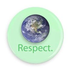 Earth, Respect her. button