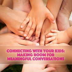Connecting With Your Kids: Making Room for Meaningful Conversations