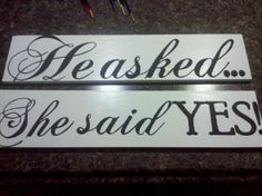 Signs to hang along the drive to the wedding location:  He asked, She said yes, Almost There, To Happily ever After