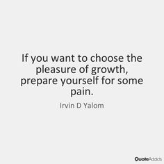 If you want to choose the pleasure of gr by Irvin D Yalom | Quote ...