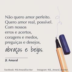 Não quero amor perfeito ... #JLAmaralEscritor #JL_Amaral_Escritor #Frases