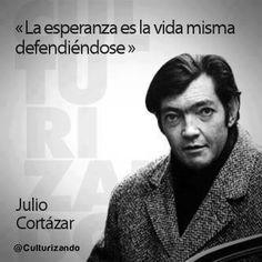 The hope is life itself to defending. Julio Cortazar. #esperanza