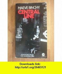 Central Line (9780704332102) Maeve Binchy , ISBN-10: 0704332108  , ISBN-13: 978-0704332102 ,  , tutorials , pdf , ebook , torrent , downloads , rapidshare , filesonic , hotfile , megaupload , fileserve
