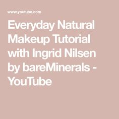 7c6fd01579cd Everyday Natural Makeup Tutorial with Ingrid Nilsen by bareMinerals