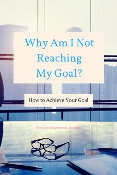 Are you not reaching your goal? Learn why you are struggling, what's missing and how to actually and finally achieve it. Get more tips on goals at www.decisive-empowered-resilient.com